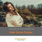 10 Secrets On How To Make Your Hair Grow Faster